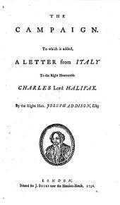 The Campaign. To which is Added, a Letter from Italy to the Right Honourable Charles Lord Halifax