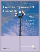 Process Improvement Essentials: CMMI, Six Sigma, and ISO 9001