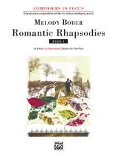 Romantic Rhapsodies, Book 1: An Artistic Late Intermediate Collection for Solo Piano