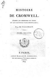 Histoire de Cromwell, d'après les mémoires du temps et les recueils parlamentaires, par m. Villemain Tome premier [-second]: 2