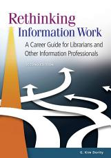 Rethinking Information Work  A Career Guide for Librarians and Other Information Professionals  2nd Edition PDF