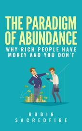 The Paradigm of Abundance: Why Rich People Have Money and You Don't
