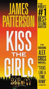Kiss the Girls: A Novel by the Author of the Bestselling Along Came a Spider