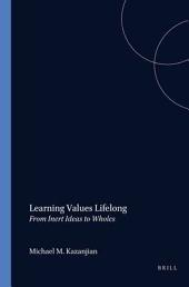 Learning Values Lifelong: From Inert Ideas to Wholes