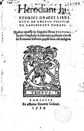 Herodiani historici graeci libri octo ab Angelo Politiano latinitate donati...