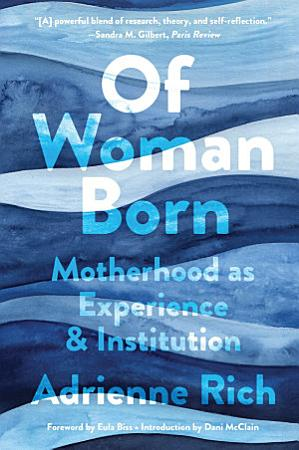 Of Woman Born  Motherhood as Experience and Institution PDF