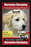 Maremma Sheepdog Training Book for Dogs & Puppies By BoneUP DOG Training, Dog Care, Dog Behavior, Hand Cues Too! Are You Ready to Bone Up? Easy Training * Fast Results, Maremma Sheepdog