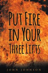 Put Fire in Your Three Lifts
