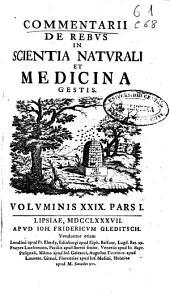 Commentarii de rebus in scientia naturali et medicina gestis: voluminis XXIX pars I [-IV]