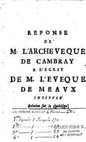 Reponse de M. l'archeveque de Cambray a l'ecrit de M. l'eveque de Meaux intitulé Relation sur le quiétisme