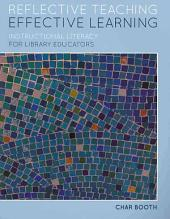 Reflective Teaching, Effective Learning: Instructional Literacy for Library Educators