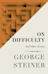 On Difficulty: And Other Essays