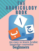 The Arabicology Book An Easy to Learn Arabic Language Course for Beginners PDF