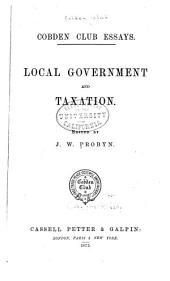 Cobden Club Essays: Local Government and Taxation