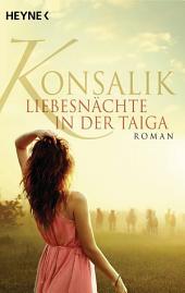 Liebesnächte in der Taiga: Roman