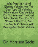 Why Plug In Hybrid Electric Vehicles Are The Best Type Of Vehicles  Why Natural Gas Vehicles Do Not Warrant The Cost  Why Electric Cars Do Not Warrant The Cost  And The Ample Problems With Buying An Electric Vehicle PDF