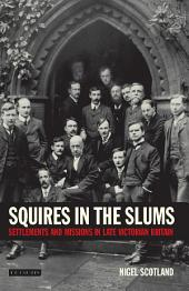 Squires in the Slums: Settlements and Missions in Late Victorian Britain