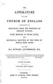 The Literature of the Church of England Indicated in Selections from the Writings of the Eminent Divines: With Memoirs of Their Lives, and Historical Sketches of the Times in which They Lived, Volume 1