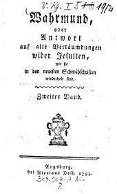 Wahrmund, oder Antwort auf alte Verläumdungen wider Jesuiten, wie sie in den neuesten Schmähschriften wiederholt sind: Band 2