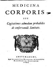Medicina corporis seu cogitationes admodum probabiles de conservanda Sanitate