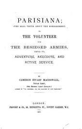 Parisiana, the Real Truth about the Bombardment, Or, The Volunteer with the Besieged Armies, 1870-71: Adventure, Anecdote, and Active Service