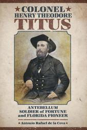 Colonel Henry Theodore Titus: Antebellum Soldier of Fortune and Florida Pioneer