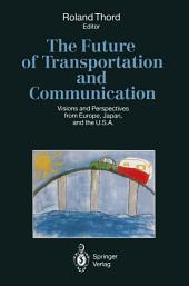 The Future of Transportation and Communication: Visions and Perspectives from Europe, Japan, and the U.S.A.