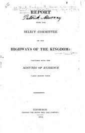 Report from the Select Committee on the Highways of the Kingdom: Together with the Minutes of Evidence Taken Before Them