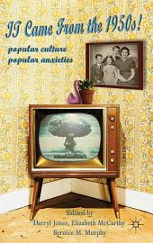 It Came From the 1950s!: Popular Culture, Popular Anxieties