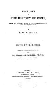 Lectures on the History of Rome: From the Earliest Times to the Commencement of the First Punic War