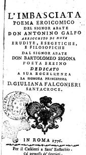 L'imbasciata poema eroicomico del signor abate don Antonino Galfo arricchito di note erudite, esegetiche, e filosofiche dal signor abate don Bartolomeo Sigona ..