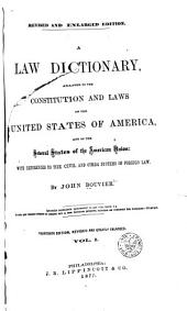 A Law Dictionary: Adapted to the Constitution and Laws of the United States of America, and of the Several States of the American Union: with References to the Civil and Other Systems of Foreign Law, Volume 1