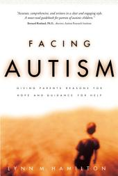 Facing Autism: Giving Parents Reasons for Hope and Guidance for Help