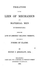 Treatise on the Lien of Mechanics and Material Men in Pennsylvania: With the Acts of Assembly Relating Thereto; and Various Forms of Claims