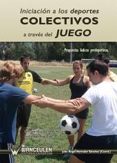 Iniciación a los deportes colectivos a través del juego: Propuestas lúdicas predeportivas