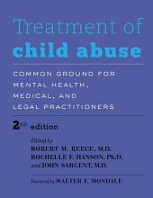 Treatment of Child Abuse: Common Ground for Mental Health, Medical, and Legal Practitioners, Edition 2