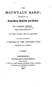 The Mountain Bard; consisting of ballads and songs, founded on facts and legendary tales; by J. H. With an autobiography