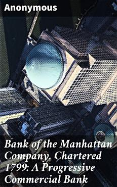 Bank of the Manhattan Company  Chartered 1799  A Progressive Commercial Bank PDF