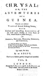 Chrysal : Or, The Adventures of a Guinea: Wherein are Exhibited Views of Several Striking Scenes, with Curious and Interesting Anecdotes, of the Most Noted Persons in Every Rank of Life, Whose Hands it Passed Through, in America, England, Holland, Germany, and Portugal, Volume 2