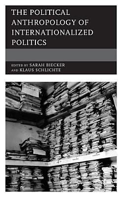 The Political Anthropology of Internationalized Politics