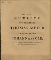 Op het huwelyk van den heere Thomas Meyer, en jonkvrouwe Johanna La Clé