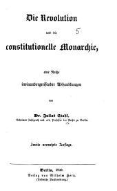 Die Revolution und die constitutionelle Monarchie, eine Reihe ineinandergreifender Abhandlungen. Zweite vermehrte Auflage
