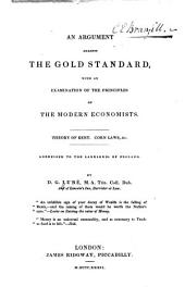 An argument against the gold standard: with an examination of the principles of the modern economists ...