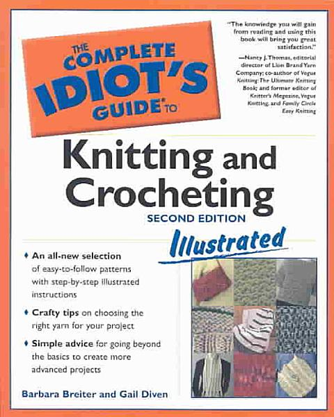 The Complete Idiot s Guide to Knitting and Crocheting Illustrated