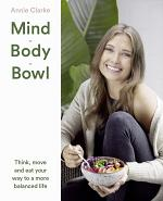 Mind Body Bowl: Think, move and eat your way to a more balanced life