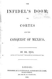Infidel's Doom: Or, Cortes and the Conquest of Mexico
