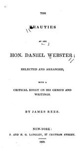 The Beauties of the Hon. Daniel Webster: Selected and Arranged, with a Critical Essay on His Genius and Writings