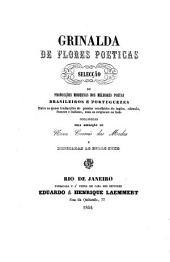 Grinalda de Flores poeticas. Seleccao de produccoes modernas dos melhores poetas Brasileiros e Portuguezes (etc.)