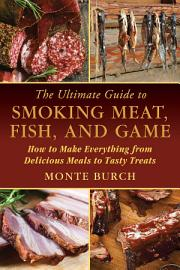 The Ultimate Guide To Smoking Meat  Fish  And Game