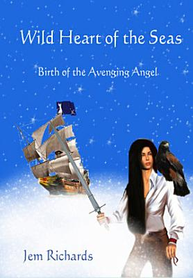 Wild Heart of the Seas  Birth of the Avenging Angel